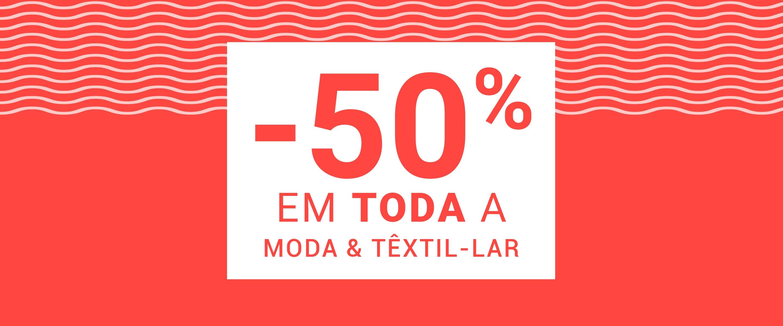 -50% em TODA a moda & têxtil-lar