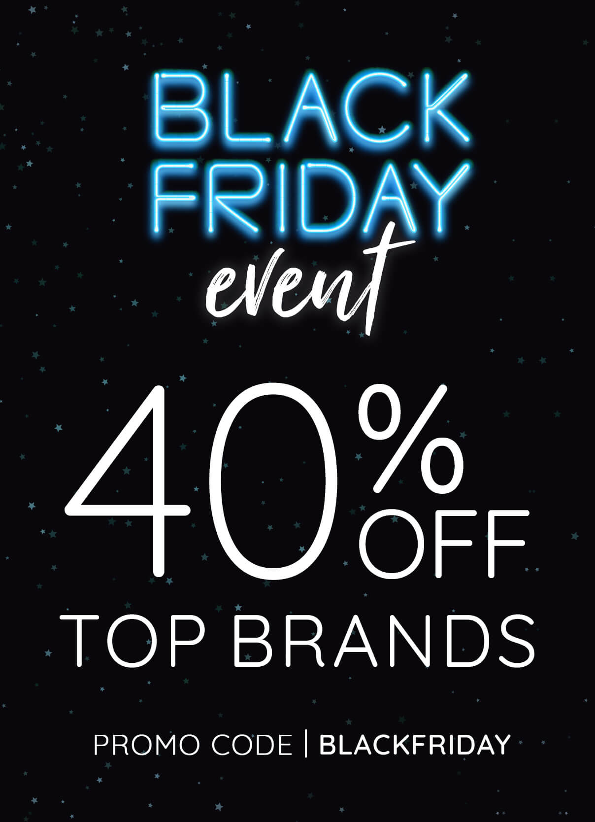 Black Friday Event - 40% Off Top Brands