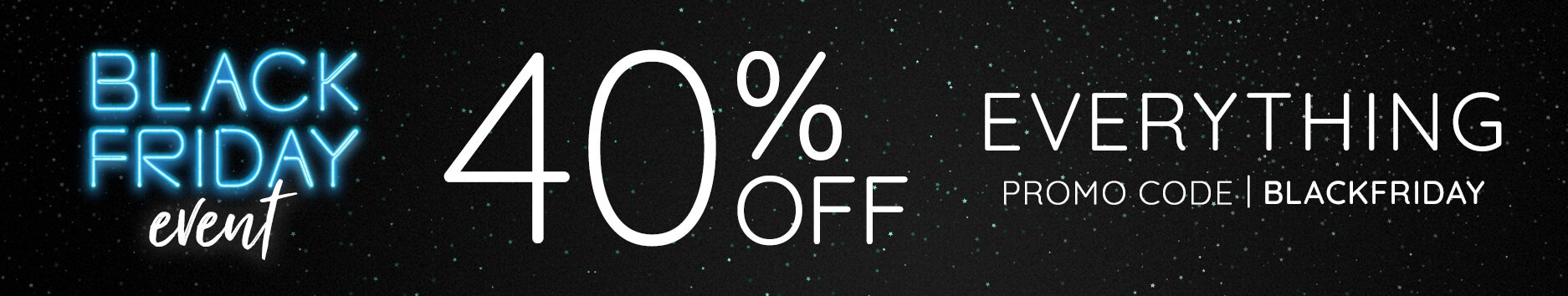 Black Friday Event - 40% Off Everything