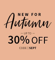 New for Autumn - Up to 30% off with code SEPT